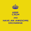KEEP CALM AND HAVE AN AWESOME EXCHANGE - Personalised Poster large