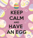 KEEP CALM AND HAVE  AN EGG - Personalised Poster large
