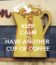 KEEP CALM AND HAVE ANOTHER  CUP OF COFFEE - Personalised Poster large
