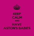KEEP CALM AND HAVE ASTON'S BABIES - Personalised Poster large