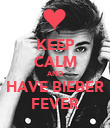 KEEP CALM AND HAVE BIEBER FEVER - Personalised Poster large