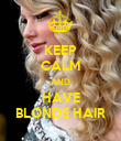 KEEP CALM AND HAVE BLONDE HAIR - Personalised Poster large