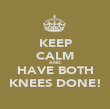 KEEP CALM AND HAVE BOTH KNEES DONE! - Personalised Poster large