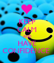 KEEP CALM AND HAVE CONFIDENCE  - Personalised Poster large
