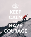 KEEP CALM AND HAVE COURAGE - Personalised Poster large