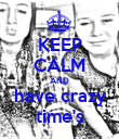 KEEP CALM AND have crazy time's - Personalised Poster small