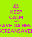 KEEP CALM AND HAVE DA BEST SCREANSAVER - Personalised Poster large