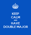KEEP CALM AND HAVE DOUBLE MAJOR - Personalised Poster large