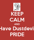 KEEP CALM AND Have Dustdevil PRIDE - Personalised Poster large