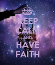 KEEP CALM AND HAVE FAITH - Personalised Poster large