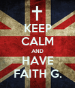 KEEP CALM AND HAVE FAITH G. - Personalised Poster large