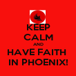 KEEP CALM AND HAVE FAITH  IN PHOENIX! - Personalised Poster large