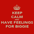KEEP CALM AND HAVE FEELINGS FOR BIGGIE - Personalised Poster large