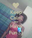Keep Calm And Have Fun : ) - Personalised Poster large