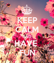 KEEP CALM AND HAVE  FUN - Personalised Poster large