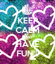 KEEP CALM AND HAVE FUN!!! - Personalised Poster large