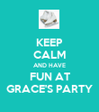 KEEP CALM AND HAVE FUN AT GRACE'S PARTY - Personalised Poster large
