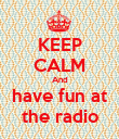 KEEP CALM And have fun at the radio - Personalised Poster large