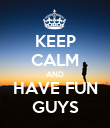 KEEP CALM AND HAVE FUN GUYS - Personalised Poster large