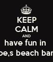 KEEP CALM AND have fun in  joe,s beach bar  - Personalised Poster large
