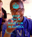 KEEP CALM AND HAVE FUN  IN SCHOOL - Personalised Poster large