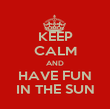 KEEP CALM AND HAVE FUN IN THE SUN - Personalised Poster large