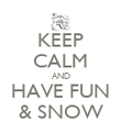 KEEP CALM AND HAVE FUN & SNOW - Personalised Poster large