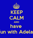 KEEP CALM AND have  fun with Adela  - Personalised Poster large