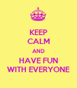 KEEP CALM AND HAVE FUN WITH EVERYONE - Personalised Poster large