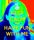 KEEP CALM AND HAVE FUN WITH ME - Personalised Poster large