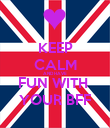 KEEP CALM AND HAVE FUN WITH  YOUR BFF - Personalised Poster large