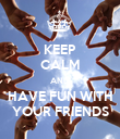 KEEP CALM AND HAVE FUN WITH YOUR FRIENDS - Personalised Poster large