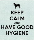 KEEP CALM AND HAVE GOOD HYGIENE - Personalised Poster large