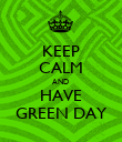 KEEP CALM AND  HAVE GREEN DAY - Personalised Poster large