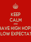 KEEP CALM AND HAVE HIGH HOPE AND LOW EXPECTATIONS - Personalised Poster large