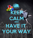 KEEP CALM AND HAVE IT  YOUR WAY - Personalised Poster large