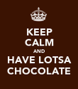 KEEP CALM AND HAVE LOTSA CHOCOLATE - Personalised Poster large