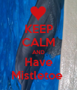 KEEP CALM AND Have Mistletoe  - Personalised Poster large