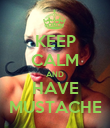 KEEP CALM AND HAVE MUSTACHE - Personalised Poster large