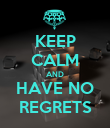 KEEP CALM AND HAVE NO REGRETS - Personalised Poster large