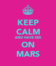 KEEP CALM AND HAVE SEX ON MARS - Personalised Poster large
