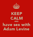 KEEP CALM AND have sex with Adam Levine - Personalised Poster large