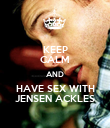 KEEP CALM AND HAVE SEX WITH JENSEN ACKLES - Personalised Poster large