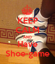 KEEP CALM AND Have Shoe-game - Personalised Poster large