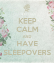 KEEP CALM AND HAVE SLEEPOVERS - Personalised Poster large