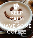 KEEP CALM AND HAVE SOME COFFEE - Personalised Poster large