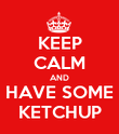 KEEP CALM AND HAVE SOME KETCHUP - Personalised Poster large