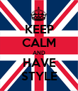 KEEP CALM AND HAVE STYLE - Personalised Poster large