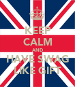 KEEP CALM AND HAVE SWAG LIKE GIFT - Personalised Poster large