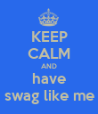KEEP CALM AND have swag like me - Personalised Poster large
